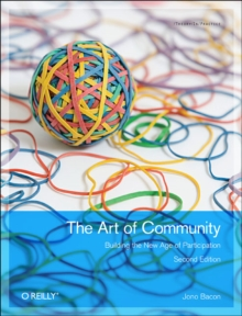 The Art of Community : Building the New Age of Participation, Paperback