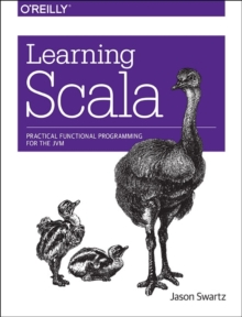 Learning Scala : Practical Functional Programming for the JVM, Paperback