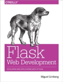 Flask Web Development : Developing Web Applications with Python, Paperback