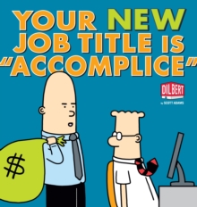 "Your New Job Title is ""Accomplice"": A Dilbert Book, Paperback"