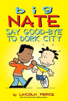 Big Nate: Say Good-Bye to Dork City, Paperback