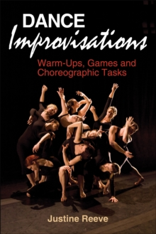 Dance Improvisations : Warm-Ups, Games and Choreographic Tasks, Paperback