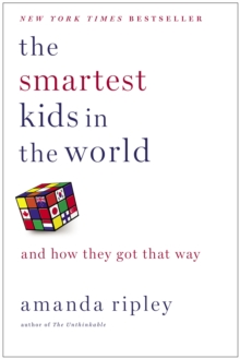 The Smartest Kids in the World : And How They Got That Way, Hardback