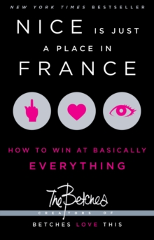 Nice is Just a Place in France : How to Win at Basically Everything, Paperback Book