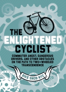 The Enlightened Cyclist : Finding the Path to Two-wheeled Transcendence, Hardback