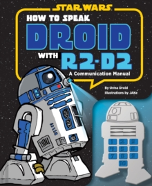 How to Speak Droid with R2-D2 : A Communication Manual, Hardback Book