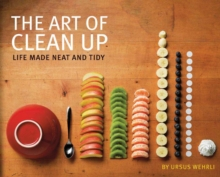 The Art of Clean Up : Life Made Neat and Tidy, Hardback