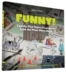 Funny! : Twenty-Five Years of Laughter from the Pixar Story Room, Hardback Book