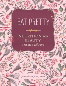 Eat Pretty : Nutrition for Beauty, Inside and out, Paperback