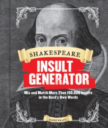 Shakespeare Insult Generator : Mix and Match More Than 150,000 Insults in the Bard's Own Words, Hardback
