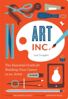 Art Inc. : The Essential Guide for Building Your Career as an Artist, Paperback