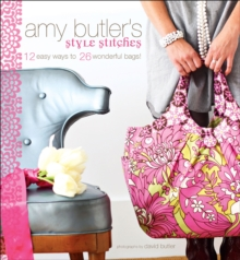 Image of Amy Butler's Style Stitches : 12 Easy Ways to 26 Wonderful Bags