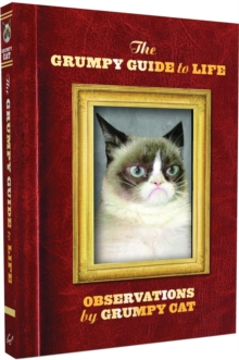The Grumpy Guide to Life : Observations from Grumpy Cat, Hardback Book