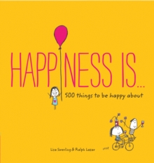 Happiness is... : 500 Things to be Happy About, Paperback