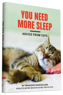 You Need More Sleep : Advice from Cats, Hardback