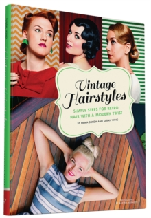 Vintage Hairstyles : Simple Steps for Retro Hair with a Modern Twist, Hardback Book