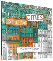 Fantastic Cities : A Coloring Book of Amazing Places Real and Imagined, Paperback