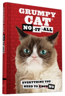 Grumpy Cat: No-it-All : Everything You Need to No, Hardback