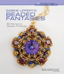 Sabine Lippert's Beaded Fantasies : 30 Romantic Jewelry Projects, Hardback Book