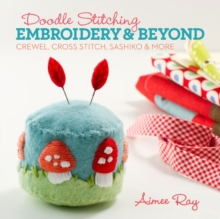 Doodle Stitching: Embroidery & Beyond : Crewel, Cross Stitch, Sashiko & More, Paperback Book