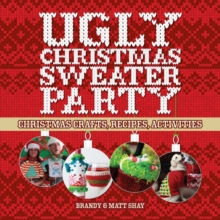 Ugly Christmas Sweater Party : Christmas Crafts, Recipes, Activities, Paperback