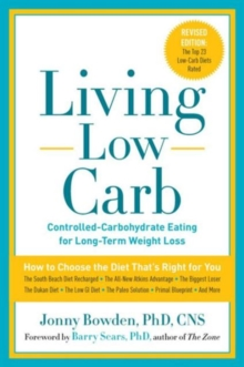 Living Low Carb : Controlled-carbohydrate Eating for Long-term Weight Loss, Paperback Book