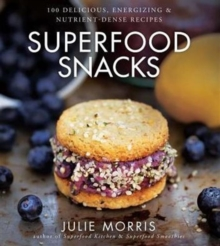 Superfood Snacks : 100 Delicious, Energizing & Nutrient-Dense Recipes, Hardback