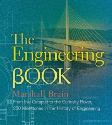 The Engineering Book : From the Catapult to the Curiosity Rover, 250 Milestones in the History of Engineering, Hardback