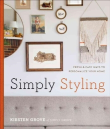 Simply Styling : Fresh & Easy Ways to Personalize Your Home, Hardback