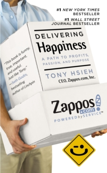 Delivering Happiness : A Path to Profits, Passion and Purpose, Paperback
