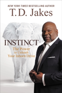 Instinct : The Power to Unleash Your Inborn Drive, Paperback