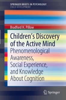Image of Children's Discovery of the Active Mind : Phenomenological Awareness, Social Experience, and Knowledge About Cognition