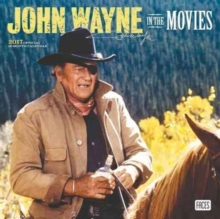 JOHN WAYNE IN THE MOVIES WALL CALENDAR,