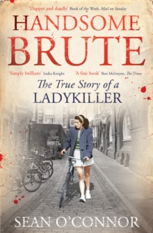 Handsome Brute : The True Story of a Ladykiller, Paperback Book