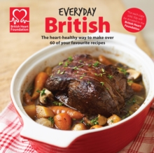 Everyday British : The Heart-healthy Way to Make Your Favourite Dishes, Hardback
