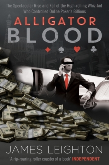 Alligator Blood : The Spectacular Rise and Fall of the High-rolling Whiz-kid who Controlled Online Poker's Billions, Paperback