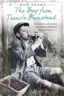 The Boy from Treacle Bumstead : A Country Lad's Journey from Reform School to National Service, Paperback Book