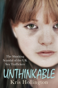 Unthinkable : The Shocking Scandal of Britain's Trafficked Children, Paperback