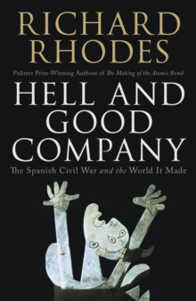 Hell and Good Company : The Spanish Civil War and the World it Made, Hardback