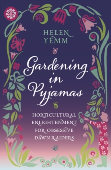 Gardening in Pyjamas : Horticultural Enlightenment for Obsessive Dawn Raiders, Hardback