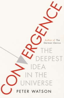 The Convergence : The Deepest Idea in the Universe, Hardback