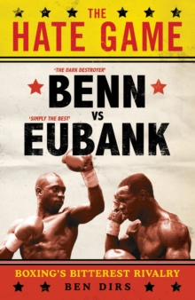 The Hate Game : Benn, Eubank and British Boxing's Bitterest Rivalry, Paperback Book