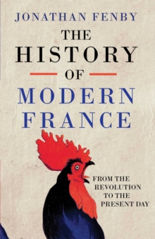 The History of Modern France : From the Revolution to the War on Terror, Hardback