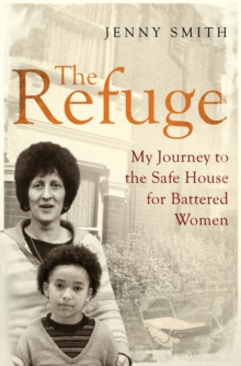 The Refuge : My Journey to the Safe House for Battered Women, Paperback Book