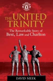 The United Trinity : The Remarkable Story of Best, Law and Charlton, Paperback Book
