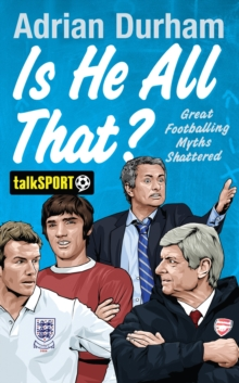 Is He All That? : Great Footballing Myths Shattered, Hardback