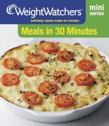 Meals in 30 Minutes : Satisfying, Speedy Recipes for Everyday, Paperback