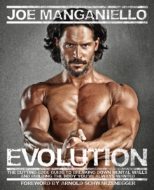 Evolution : The Cutting Edge Guide to Breaking Down Mental Walls and Building the Body You've Always Wanted, Paperback