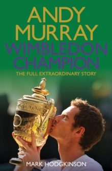 Andy Murray Wimbledon Champion : The Full and Extraordinary Story, Paperback