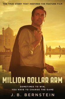 Million Dollar Arm : Sometimes to Win, You Have to Change the Game, Paperback Book